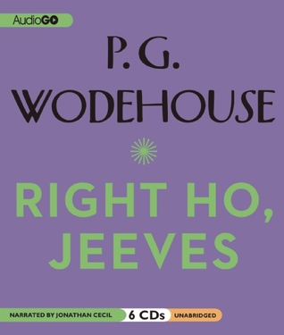 Right Ho, Jeeves: A Wooster & Jeeves Comedy