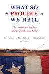 What So Proudly We Hail by Amy A. Kass