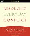 Resolving Everyday Conflict by Ken Sande