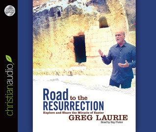 Road to the Resurrection by Greg Laurie