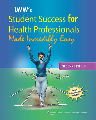 Lippincott Williams  Wilkins' Student Success for Health Professionals Made Incredibly Easy