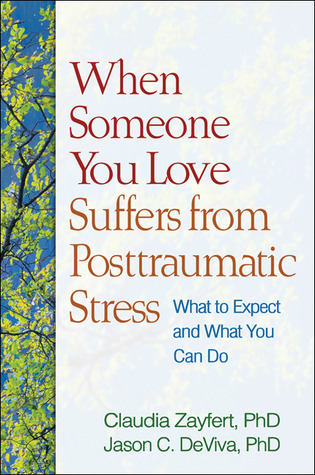 When Someone You Love Suffers from Posttraumatic Stress by Claudia Zayfert