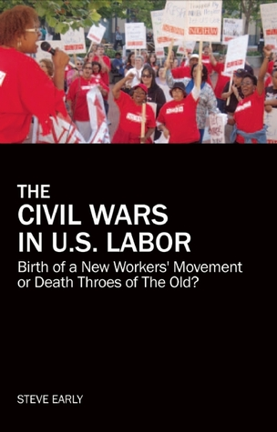 The Civil Wars in U.S. Labor by Steve Early