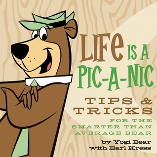 Life Is a Pic-a-Nic: Tips Tricks for the Smarter Than the Av-er-age Bear by Yogi Bear