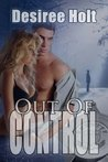 Out of Control by Desiree Holt