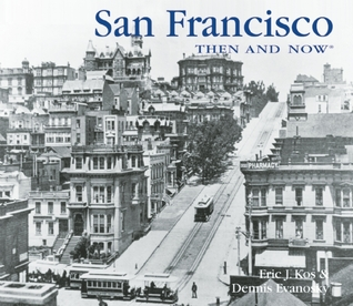San Francisco Then and Now by Eric J. Kos