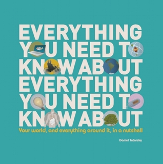 Everything You Need to Know About Everything by Daniel Tatarsky