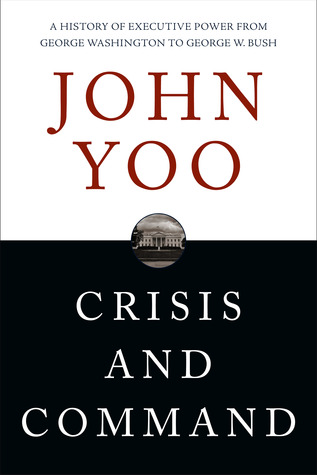 Crisis and Command by John Yoo