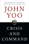 Crisis and Command: A History of Executive Power from George Washington to George W. Bush