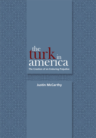 The Turk in America: The Creation of an Enduring Prejudice