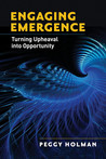 Engaging Emergence: Turning Upheaval into Opportunity
