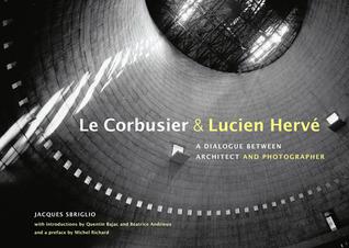 Le Corbusier  Lucien Hervé: A Dialogue Between Architect and Photographer