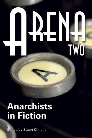 Arena Two Anarchists In Fiction By Stuart Christie