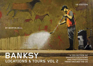 Banksy Locations  Tours Volume 2 by Martin Bull