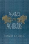 Against Architecture