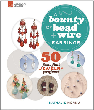 A Bounty of Bead Wire Earrings: 50 Fun, Fast Jewelry Projects