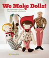 We Make Dolls!: Top Dollmakers Share Their Secrets  Patterns