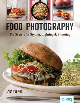 Food Photography: Pro Secrets for Styling, Lighting  Shooting