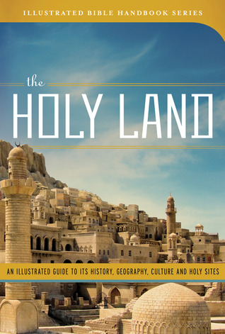 the-holy-land-an-illustrated-guide-to-its-history-geography-culture-and-holy-sites