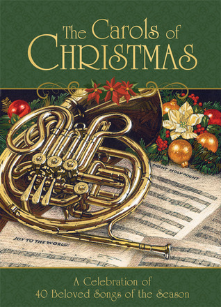 The Carols of Christmas: A Celebration of 40 Beloved Songs of the Season