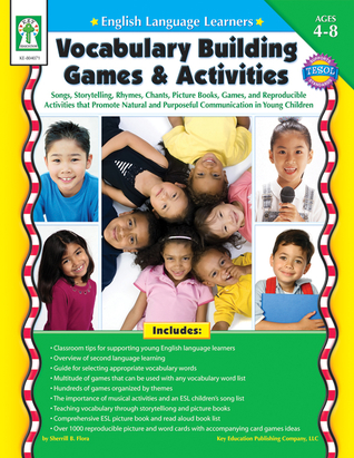 English Language Learners: Vocabulary Building Games Activities, Ages 4 - 8: Songs, Storytelling, Rhymes, Chants, Picture Books, Games, and Reproducible Activities that Promote Natural and Purposeful Communication in Young Children