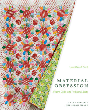 Material obsession: modern quilts with traditional roots by Kathy Doughty