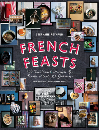 French Feasts: 299 Traditional Recipes for Family Meals and Gatherings