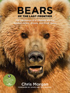 Bears of the Last Frontier: The Adventure of a Lifetime among Alaska's Black, Grizzly, and Polar Bears