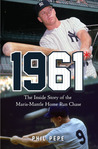 1961*: The Inside Story of the Maris-Mantle Home Run Chase