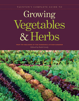 Tauntons Complete Guide to Growing Vegetables and Herbs