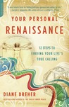 Your Personal Renaissance: 12 Steps to Finding Your Life's True Calling
