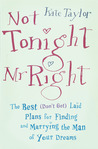 Not Tonight, Mr. Right: The Best (Don't Get) Laid Plans for Finding and Marrying the Man of Your Dreams
