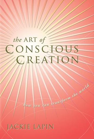 The Art of Conscious Creation by Jackie Lapin