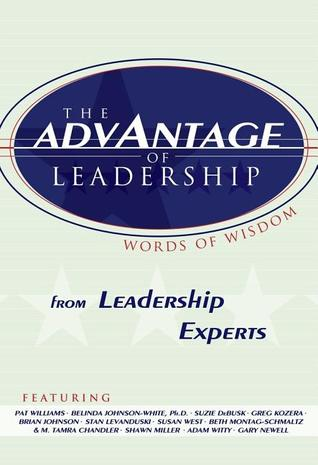The Advantage of Leadership: Words of Wisdom from Leadership Experts