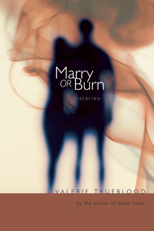 Marry or Burn by Valerie Trueblood
