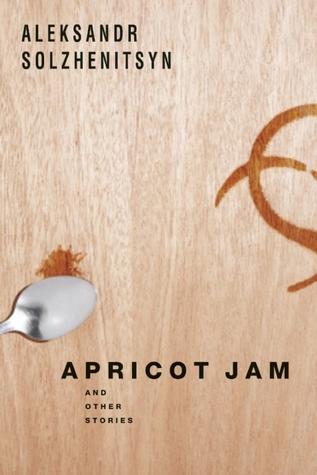 Apricot Jam by Aleksandr Solzhenitsyn