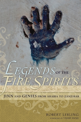 Legends of the Fire Spirits: Jinn and Genies from Arabia to Zanzibar