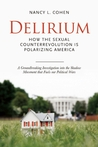 Delirium: How the Sexual Counterrevolution is Polarizing America