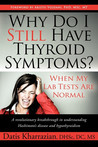 Why Do I Still Have Thyroid Symptoms? When My Lab Tests Are Normal: A Revolutionary Breakthrough In Understanding Hashimoto's Disease and Hypothyroidism