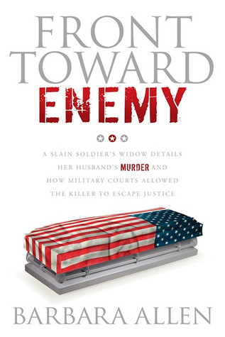 Front Toward Enemy: A Slain Soldier's Widow Details Her Husband's Murder and How Military Courts Allowed the Killer to Escape Justice