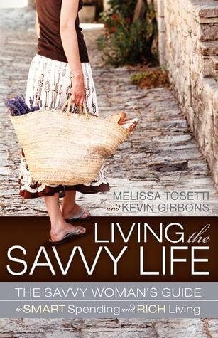 Living The Savvy Life: The Savvy Woman's Guide to Smart Spending and Rich Living por Melissa Tosetti, Kevin Gibbons