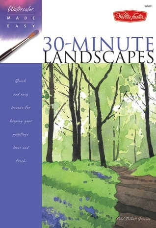 30-Minute Landscapes: Quick and easy lessons for keeping your paintings loose and fresh