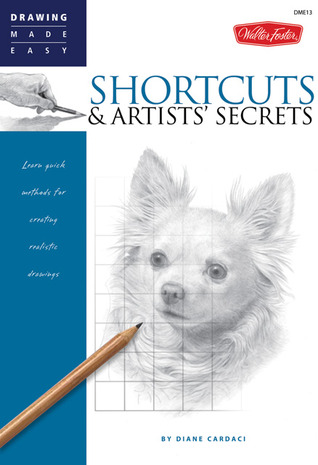 Shortcuts & Artists' Secrets: Learn quick methods for creating realistic drawings