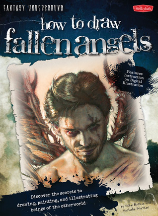 How to Draw Fallen Angels: Discover the secrets to drawing, painting, and illustrating beings of the otherworld