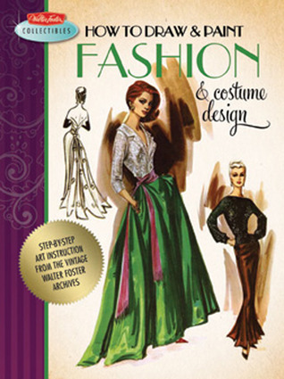 How to Draw & Paint Fashion & Costume Design: Artistic inspiration and instruction from the vintage Walter Foster archives