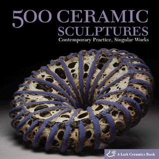 500 Ceramic Sculptures: Contemporary Practice, Singular Works