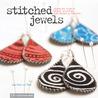 Stitched Jewels: Jewelry That's Sewn, Stuffed, Gathered  Frayed