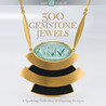 500 Gemstone Jewels: A Sparkling Collection of Dazzling Designs
