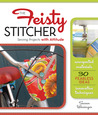 The Feisty Stitcher: Sewing Projects with Attitude
