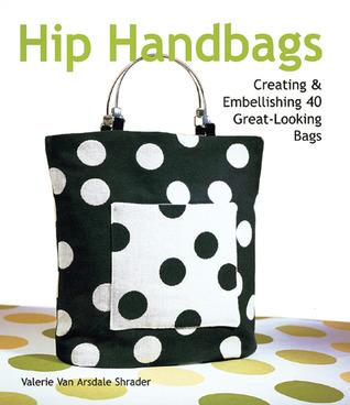 Hip Handbags: CreatingEmbellishing 40 Great-Looking Bags